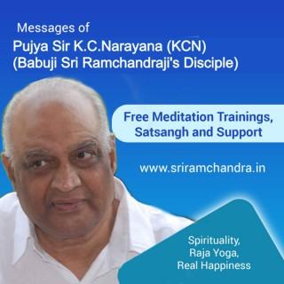 Pujya Sir K.C.Narayana ( KCN ) Messages    (Meditation, Raja Yoga, Training, Spirituality, PAM - Pranahuti Aided Meditation,