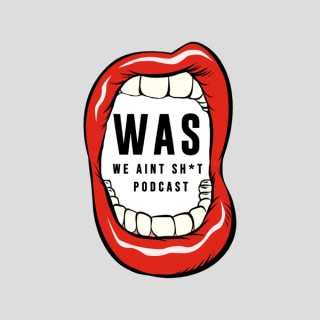 We Ain't Sh*t Podcast