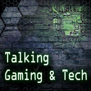TALKING GAMING & TECH