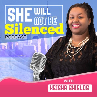 She Will Not Be Silenced with Keisha Shields