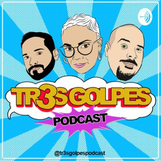 TR3S GOLPES PODCAST