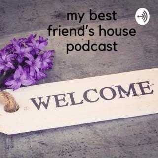My Best Friend's House