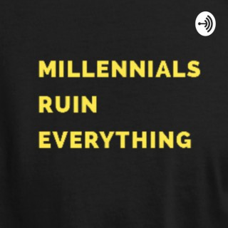 Millennials Ruin Everything