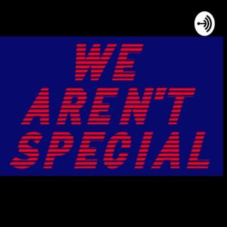 We Aren't Special