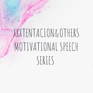 XXXTENTACION&OTHERS MOTIVATIONAL SPEECH SERIES