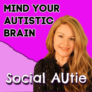 Mind Your Autistic Brain with Social Autie: THE Talk Show for Late Identified Autistics