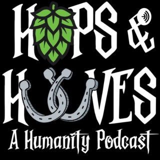 Hops and Hooves: A Humanity Podcast