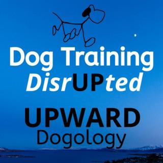Dog Training DisrUPted - UPWARD Dogology