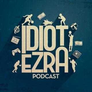 Idiot Ezra Podcast