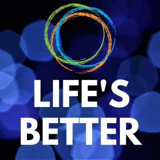 Life's Better Podcast