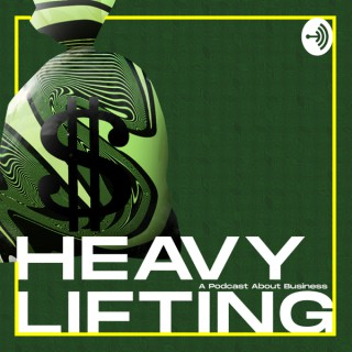 Heavy Lifting: A Podcast About Business