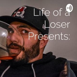 Life of a Loser Presents: