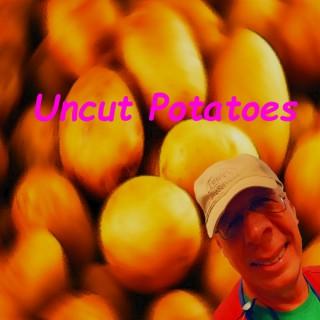 Uncut Potatoes