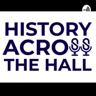 HISTORY ACROSS THE HALL