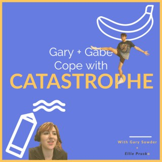 Gary + Gabe Cope with Catastrophe