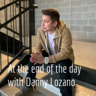 At the end of the day with Danny Lozano
