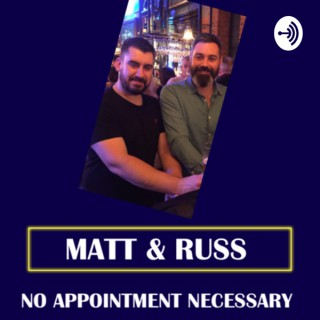 Matt and Russ - No Appointment Necessary