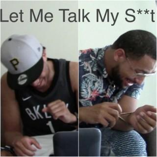 Let Me Talk My S**t
