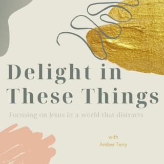 Delight in These Things