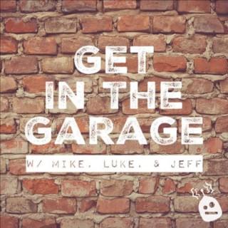 GET IN THE GARAGE