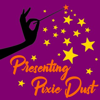 Presenting Pixie Dust: A Disney Podcast