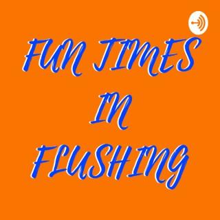 Fun Times in Flushing
