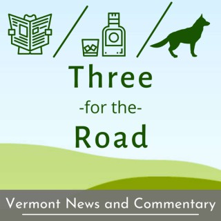 Three for the Road: Vermont News and Commentary