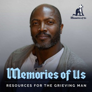 Memories of Us Podcast: Grief Support for Men