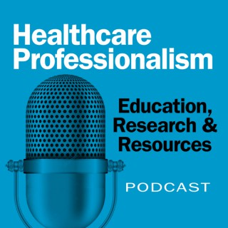 Healthcare Professionalism: Education, Research & Resources