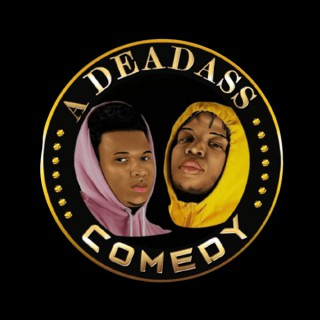 A Deadass Comedy