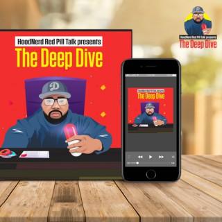 HoodNerd Red Pill Talk Presents The Deep Dive