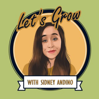 Let's Grow! w/ Sidney Andino
