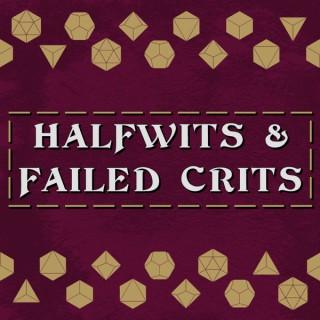 Halfwits & Failed Crits