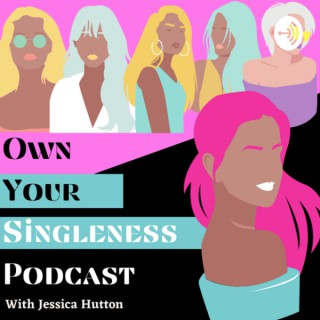 The Own Your Singleness Podcast with Jessica Hutton