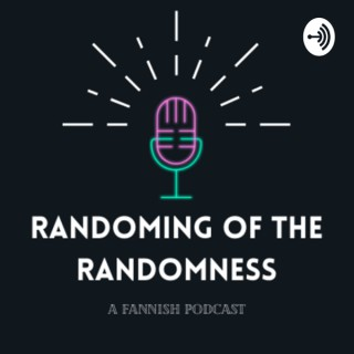 Randoming of The Randomness Podcast