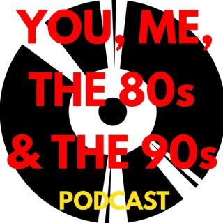 You, Me, the 80s & the 90s