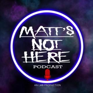 Matt's Not Here