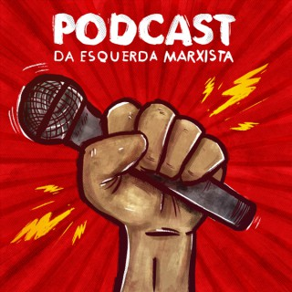 Podcast da Esquerda Marxista