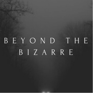 Beyond The Bizarre