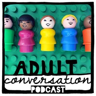Adult Conversation Parenting Podcast
