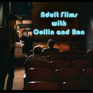 Adult Films with Collin & Ron - A Podcast About Movies