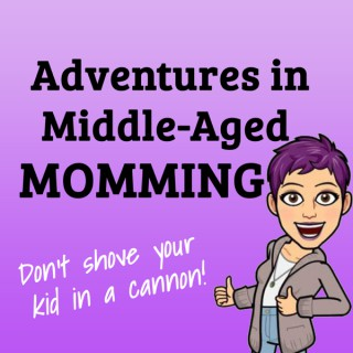 Adventures in Middle-Aged Momming