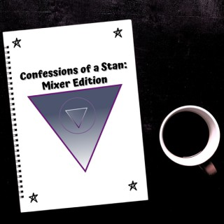 Confessions of a Stan: Mixer Edition