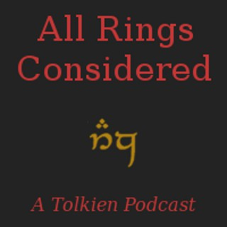 All Rings Considered: A Tolkien Podcast