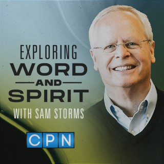 Exploring Word and Spirit with Dr. Sam Storms