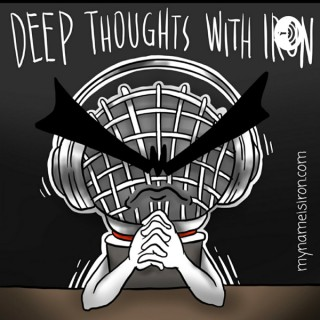 Deep Thoughts With Iron
