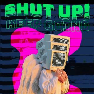Shut Up! Keep Going