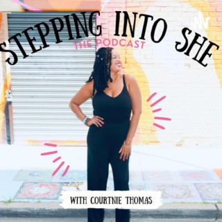 Stepping Into She Podcast