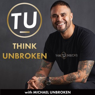 Think Unbroken with Michael Unbroken | CPTSD, TRAUMA and Mental Health Healing Podcast
