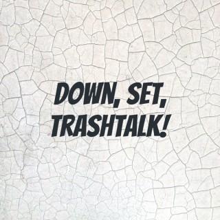 Down, Set, Trashtalk!